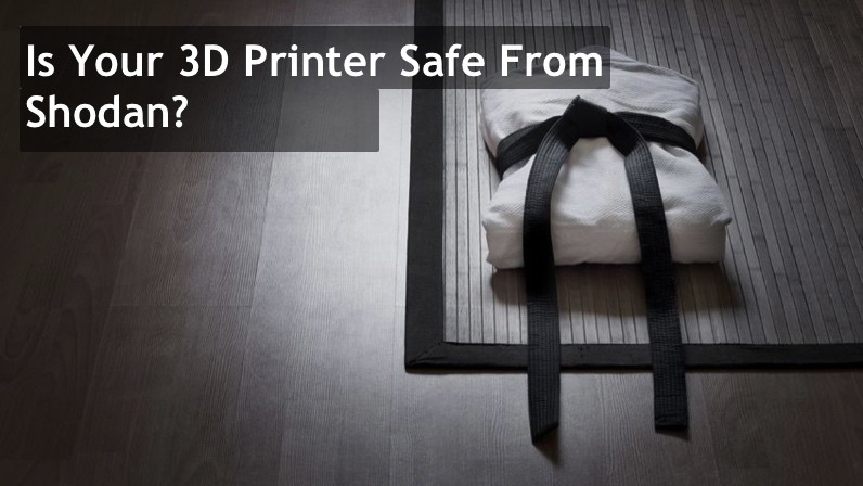 Is Your Internet Connected 3D Printer Secure?